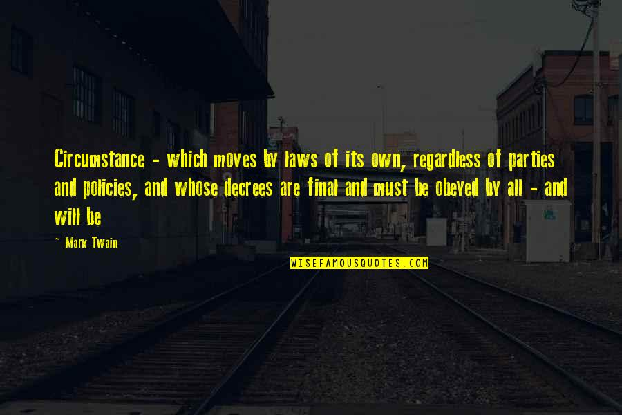 Obeyed Quotes By Mark Twain: Circumstance - which moves by laws of its