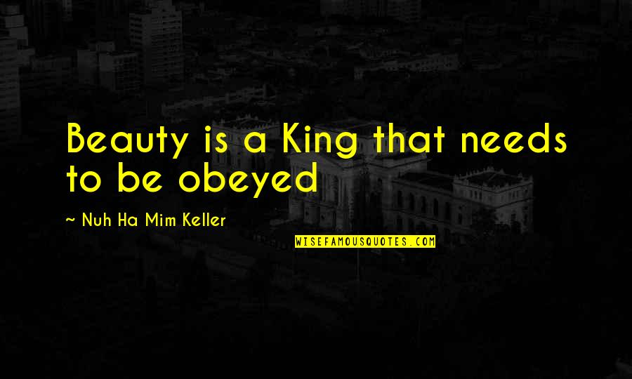 Obeyed Quotes By Nuh Ha Mim Keller: Beauty is a King that needs to be