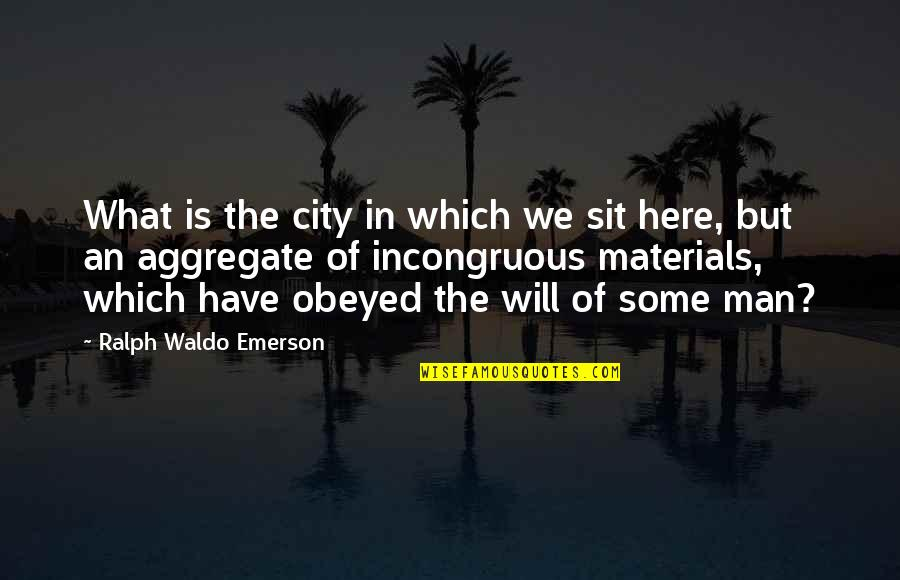 Obeyed Quotes By Ralph Waldo Emerson: What is the city in which we sit