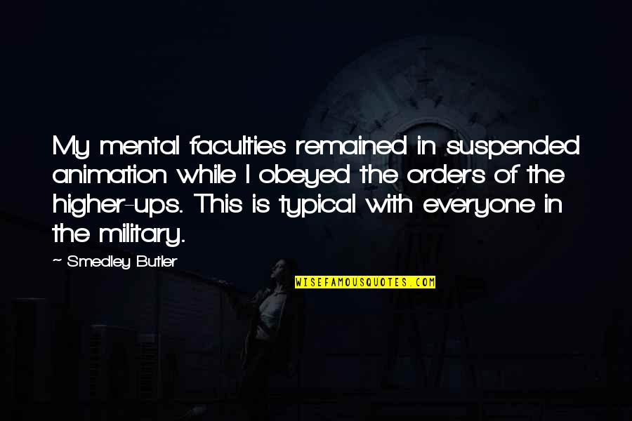 Obeyed Quotes By Smedley Butler: My mental faculties remained in suspended animation while