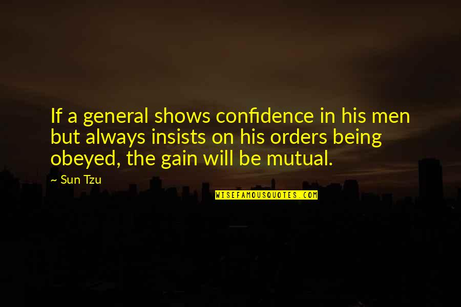 Obeyed Quotes By Sun Tzu: If a general shows confidence in his men