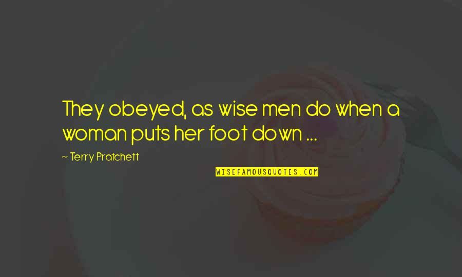 Obeyed Quotes By Terry Pratchett: They obeyed, as wise men do when a