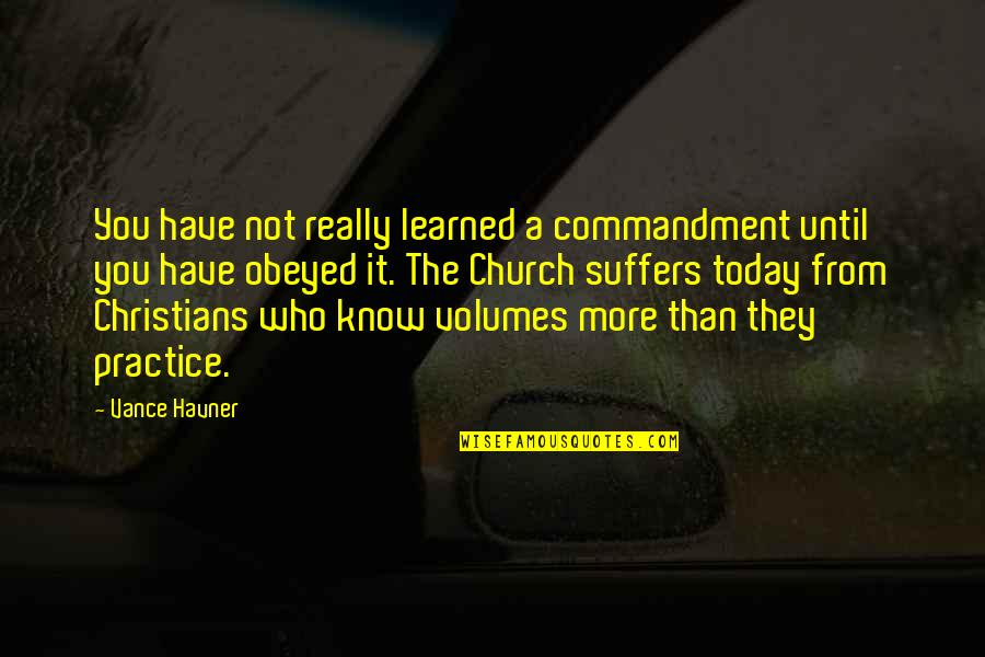 Obeyed Quotes By Vance Havner: You have not really learned a commandment until