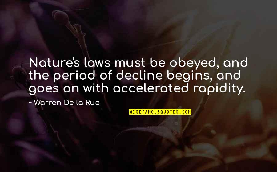 Obeyed Quotes By Warren De La Rue: Nature's laws must be obeyed, and the period