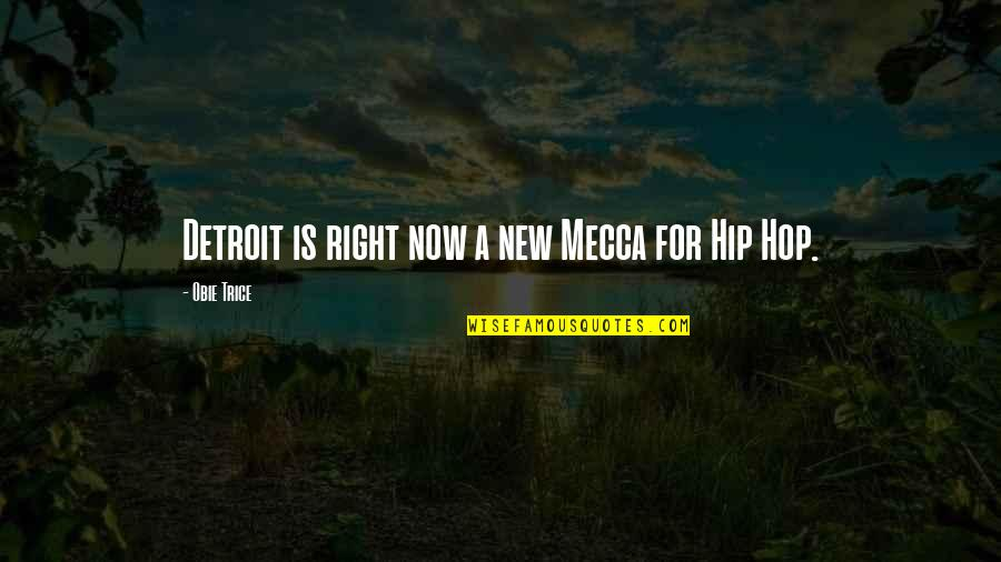 Obie Quotes By Obie Trice: Detroit is right now a new Mecca for