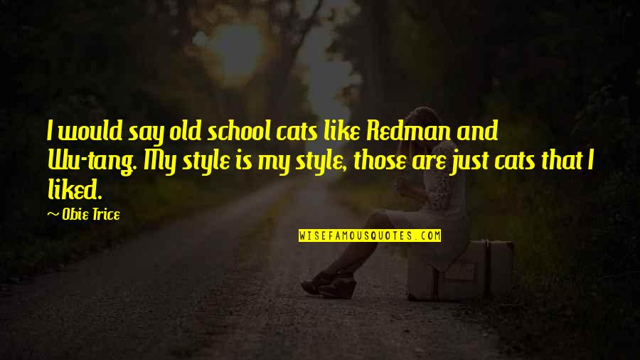 Obie Quotes By Obie Trice: I would say old school cats like Redman