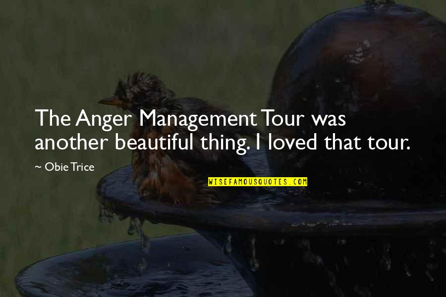 Obie Quotes By Obie Trice: The Anger Management Tour was another beautiful thing.
