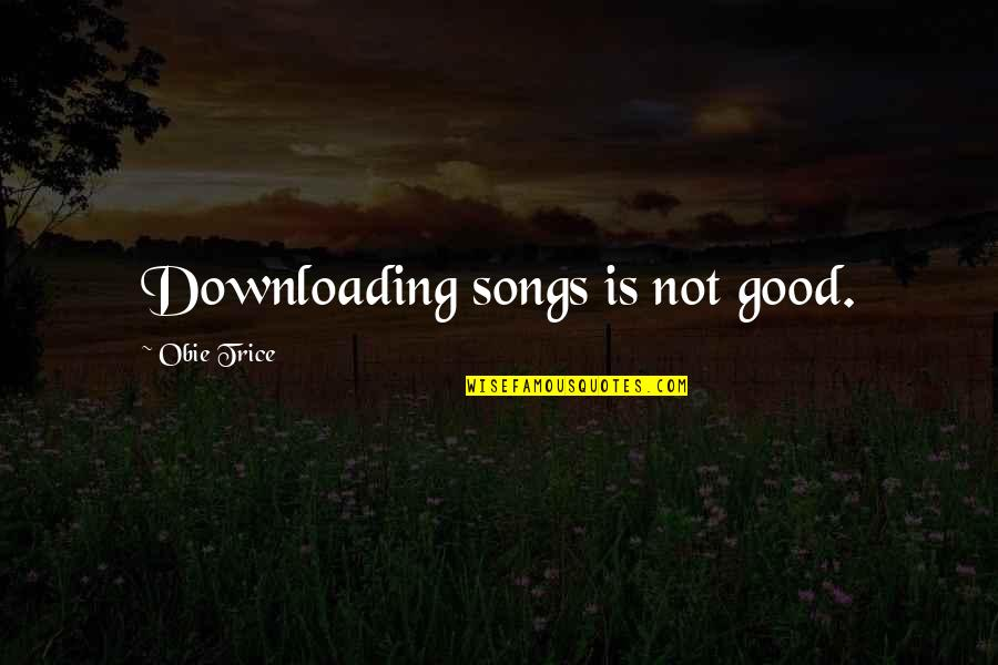 Obie Quotes By Obie Trice: Downloading songs is not good.