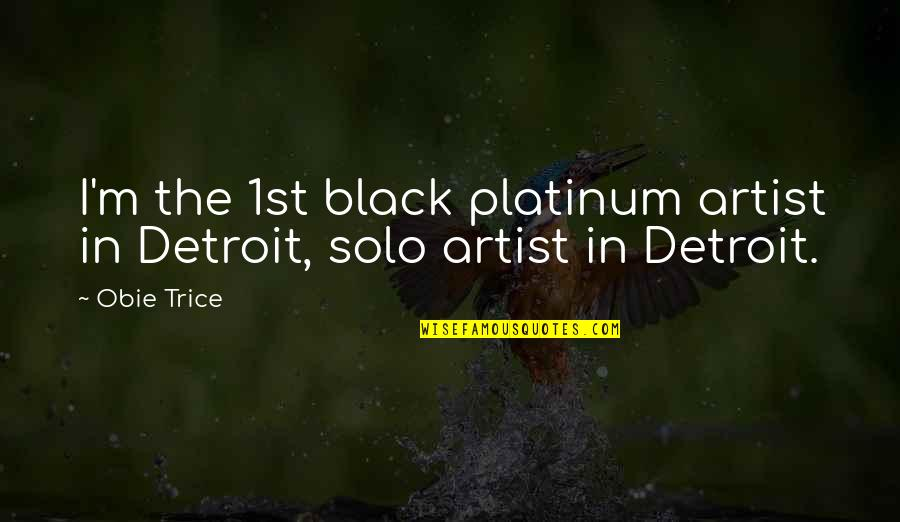 Obie Quotes By Obie Trice: I'm the 1st black platinum artist in Detroit,