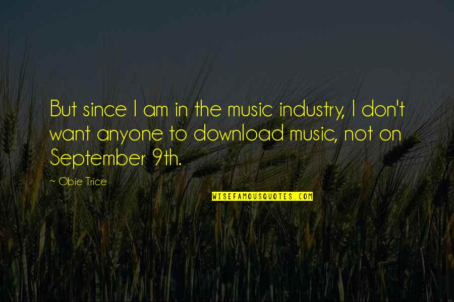 Obie Quotes By Obie Trice: But since I am in the music industry,