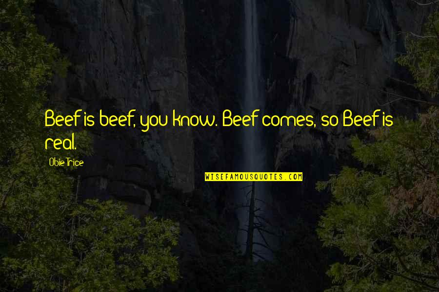 Obie Quotes By Obie Trice: Beef is beef, you know. Beef comes, so