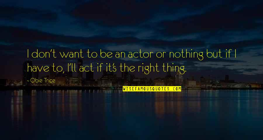 Obie Quotes By Obie Trice: I don't want to be an actor or