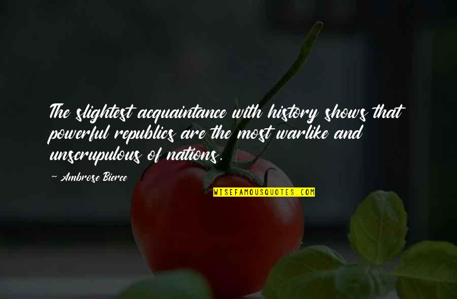 Obinze Quotes By Ambrose Bierce: The slightest acquaintance with history shows that powerful