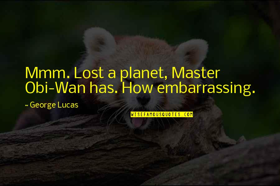 Obi's Quotes By George Lucas: Mmm. Lost a planet, Master Obi-Wan has. How