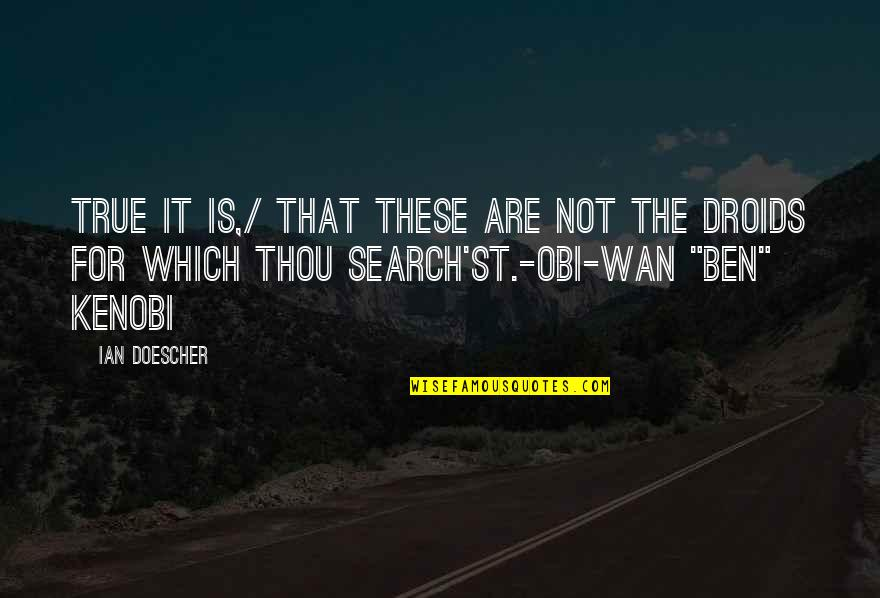 Obi's Quotes By Ian Doescher: True it is,/ That these are not the