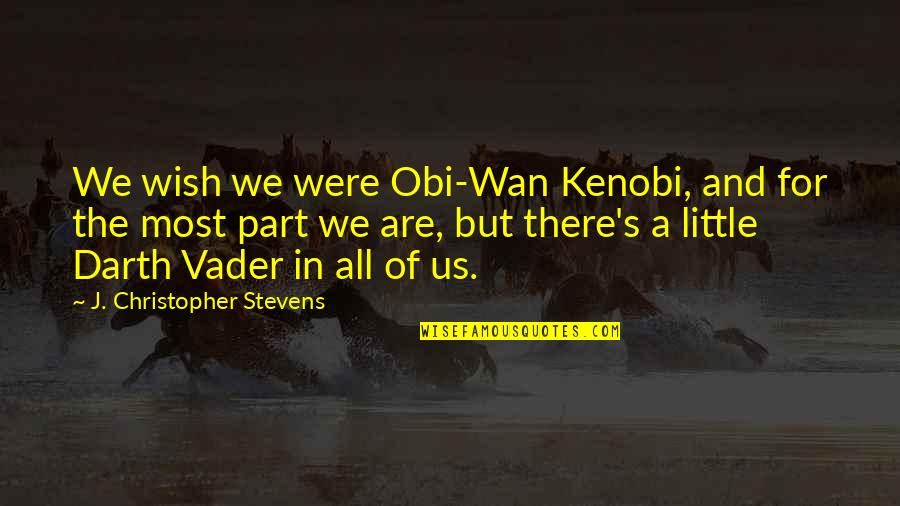 Obi's Quotes By J. Christopher Stevens: We wish we were Obi-Wan Kenobi, and for