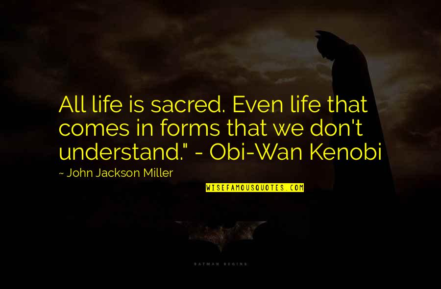 Obi's Quotes By John Jackson Miller: All life is sacred. Even life that comes