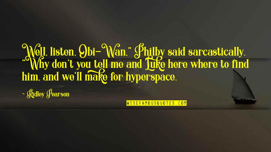 "Obi's Quotes By Ridley Pearson: Well, listen, Obi-Wan,"" Philby said sarcastically. ""Why don't"