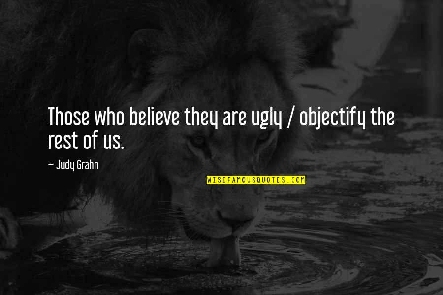 Objectify Quotes By Judy Grahn: Those who believe they are ugly / objectify