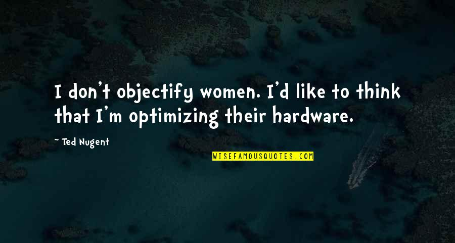 Objectify Quotes By Ted Nugent: I don't objectify women. I'd like to think