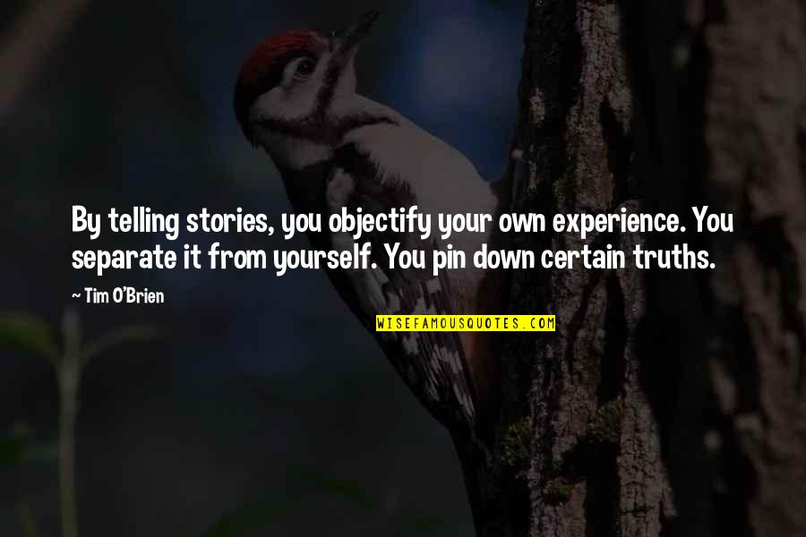 Objectify Quotes By Tim O'Brien: By telling stories, you objectify your own experience.