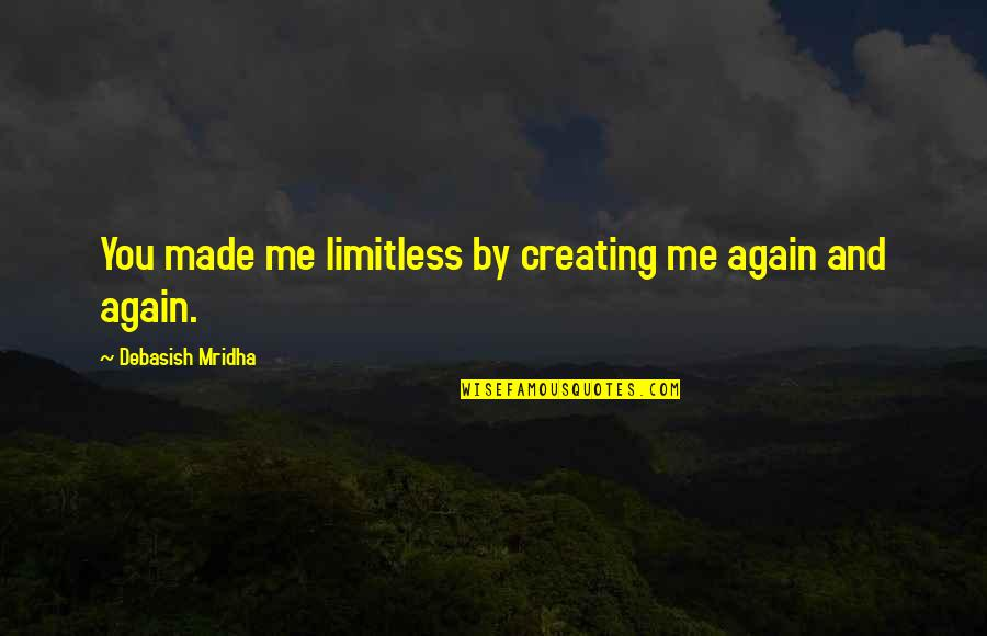 Objection Your Honor Quotes By Debasish Mridha: You made me limitless by creating me again