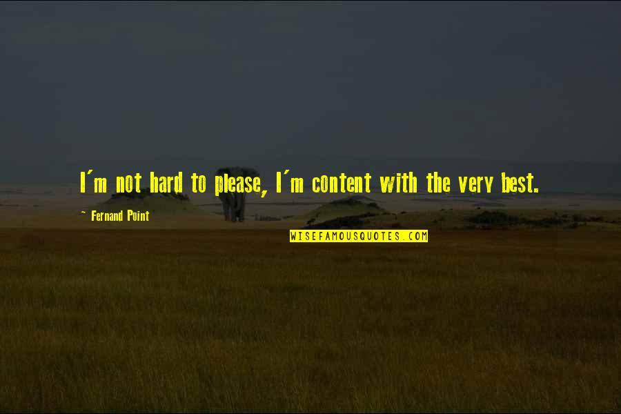 Objection Your Honor Quotes By Fernand Point: I'm not hard to please, I'm content with