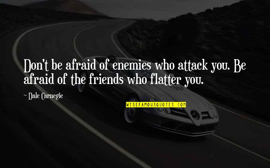Obregon Quotes By Dale Carnegie: Don't be afraid of enemies who attack you.