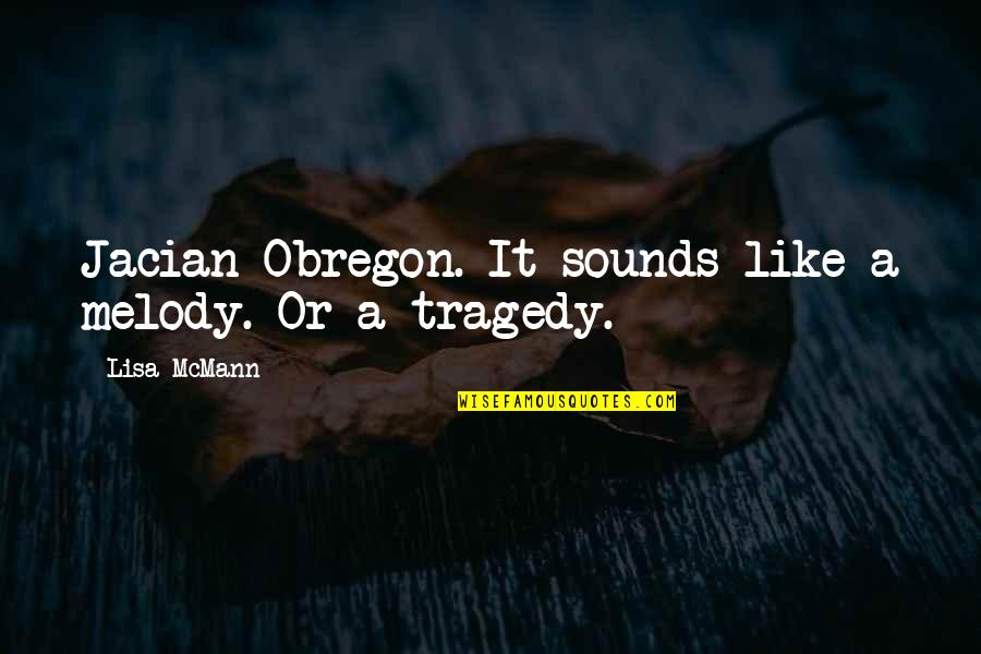 Obregon Quotes By Lisa McMann: Jacian Obregon. It sounds like a melody. Or