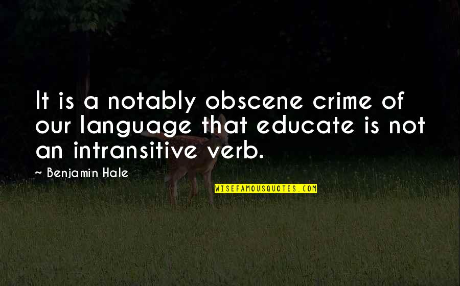 Obscene Language Quotes By Benjamin Hale: It is a notably obscene crime of our