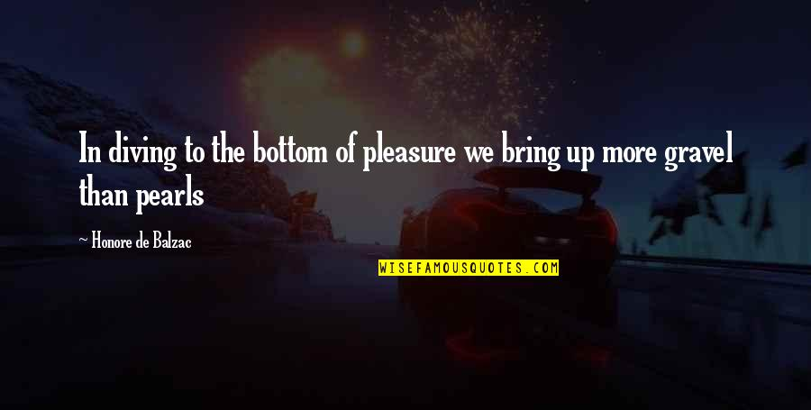 Obscure British Quotes By Honore De Balzac: In diving to the bottom of pleasure we