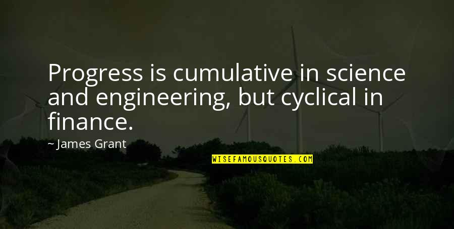 Obscure British Quotes By James Grant: Progress is cumulative in science and engineering, but