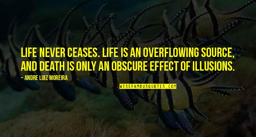 Obscure Death Quotes By Andre Luiz Moreira: Life never ceases. Life is an overflowing source,