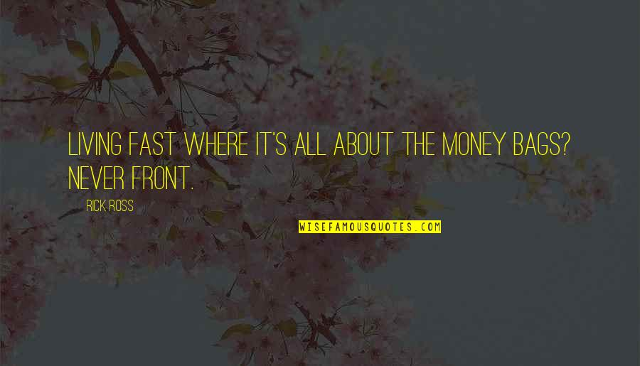 Obscure Winnie The Pooh Quotes By Rick Ross: Living fast where it's all about the money