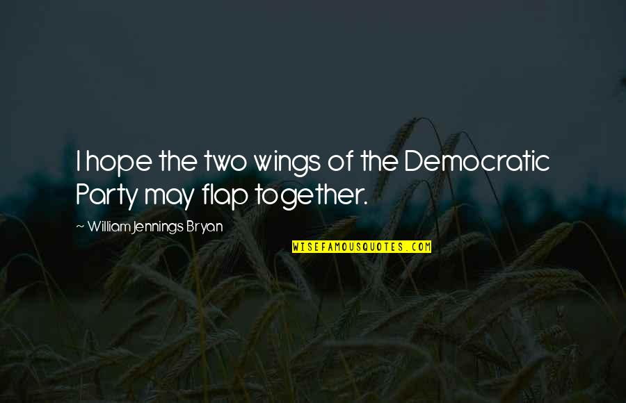 Obscure Winnie The Pooh Quotes By William Jennings Bryan: I hope the two wings of the Democratic