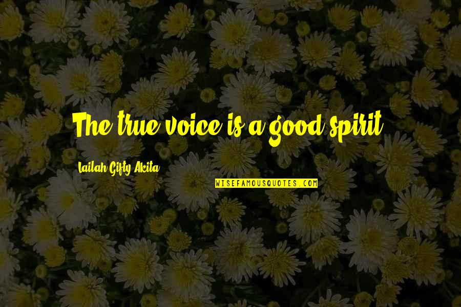 Obscurethe Quotes By Lailah Gifty Akita: The true voice is a good spirit.