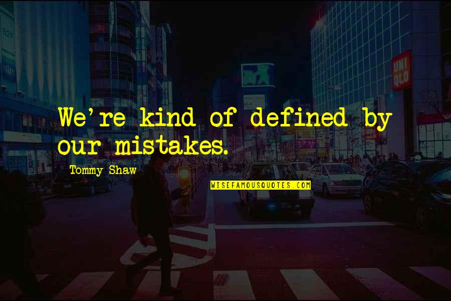 Obscurethe Quotes By Tommy Shaw: We're kind of defined by our mistakes.