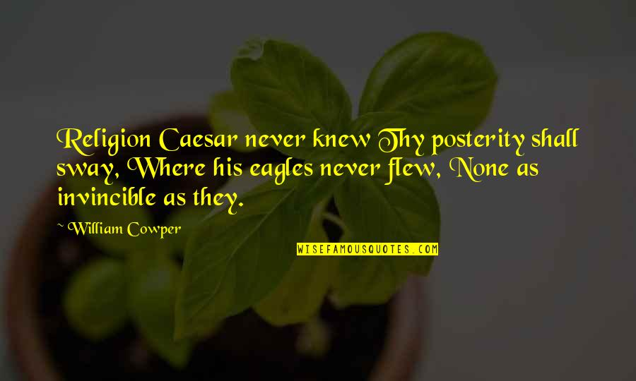 Obscurethe Quotes By William Cowper: Religion Caesar never knew Thy posterity shall sway,