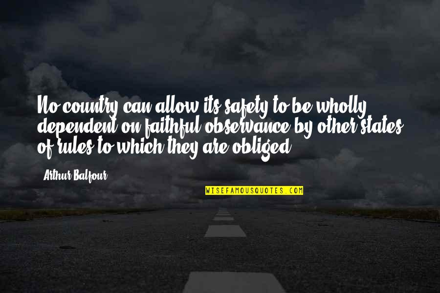 Observance Quotes By Arthur Balfour: No country can allow its safety to be