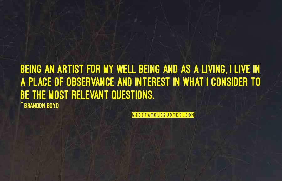 Observance Quotes By Brandon Boyd: Being an artist for my well being and