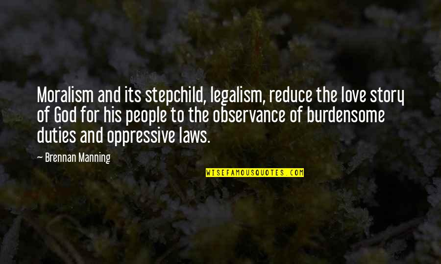 Observance Quotes By Brennan Manning: Moralism and its stepchild, legalism, reduce the love