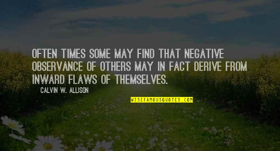 Observance Quotes By Calvin W. Allison: Often times some may find that negative observance