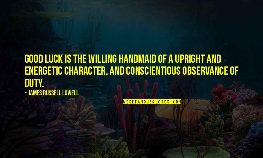 Observance Quotes By James Russell Lowell: Good luck is the willing handmaid of a