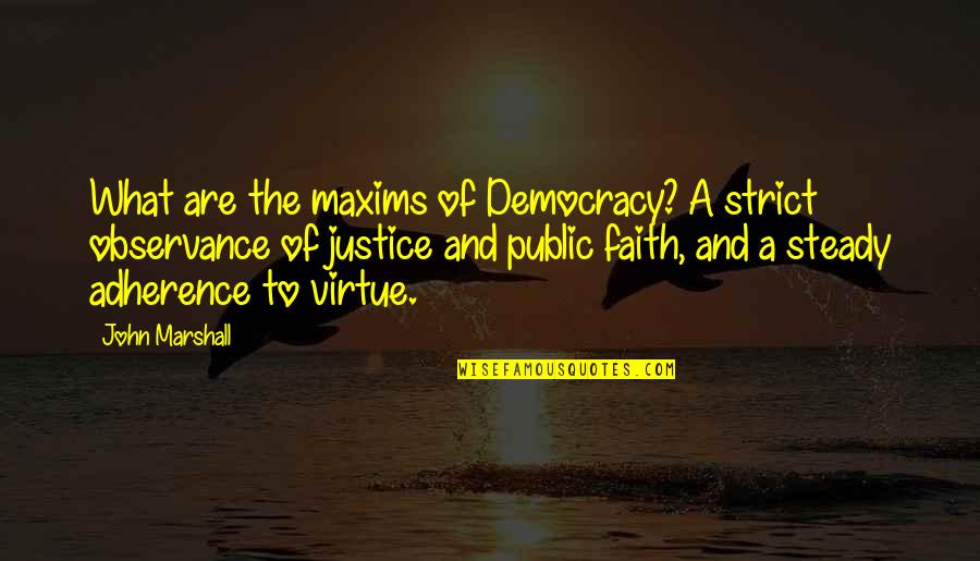 Observance Quotes By John Marshall: What are the maxims of Democracy? A strict