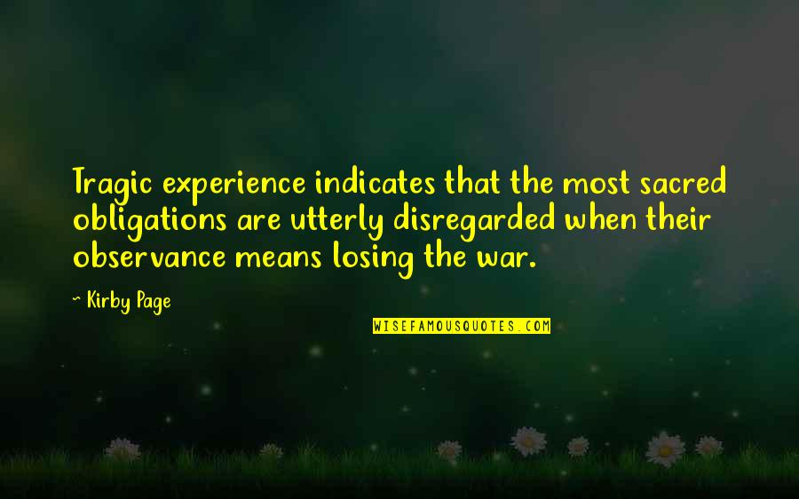 Observance Quotes By Kirby Page: Tragic experience indicates that the most sacred obligations