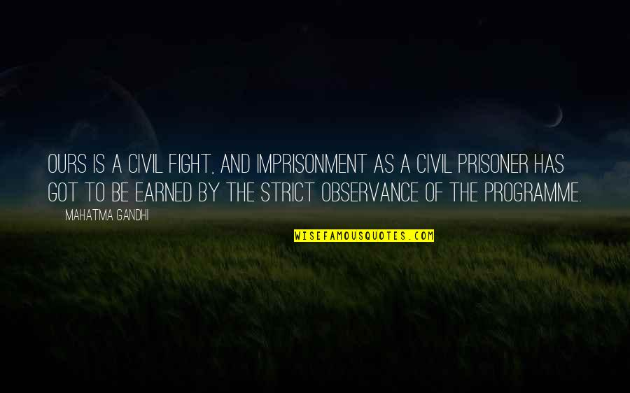 Observance Quotes By Mahatma Gandhi: Ours is a civil fight, and imprisonment as