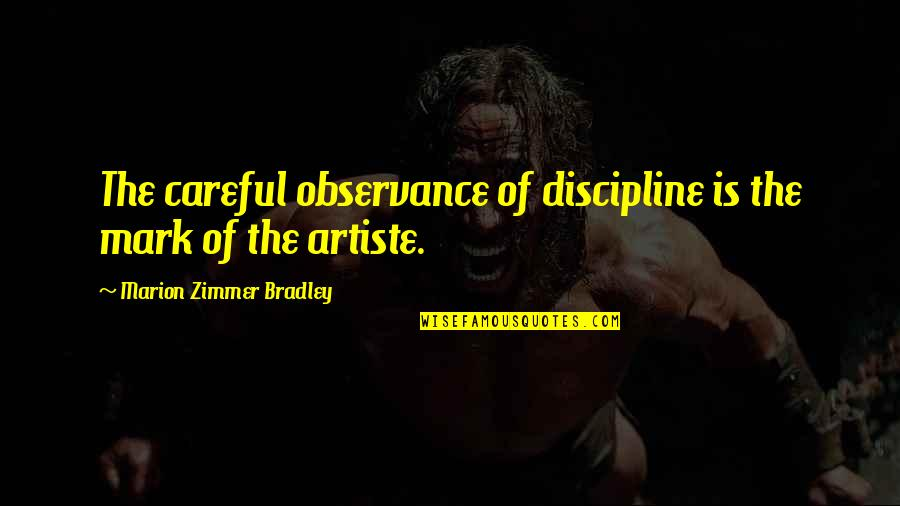 Observance Quotes By Marion Zimmer Bradley: The careful observance of discipline is the mark