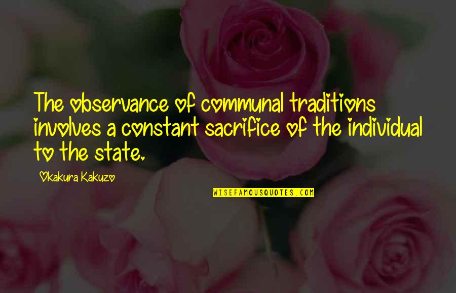 Observance Quotes By Okakura Kakuzo: The observance of communal traditions involves a constant