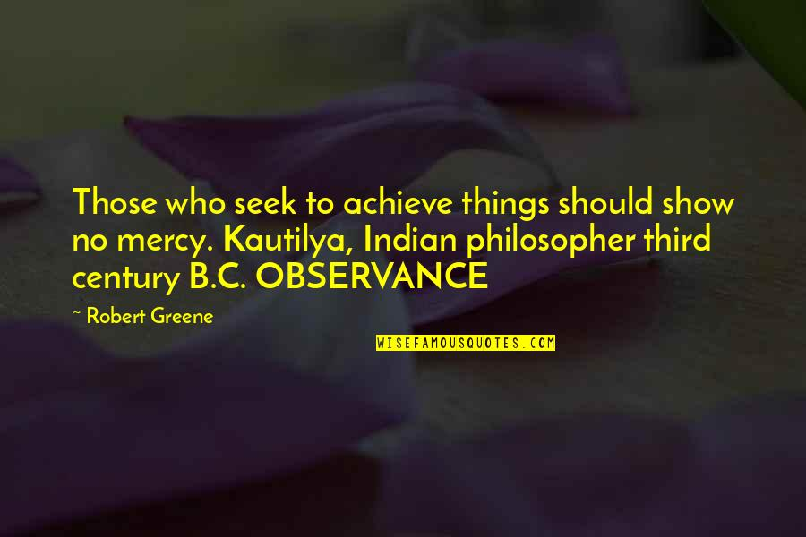 Observance Quotes By Robert Greene: Those who seek to achieve things should show