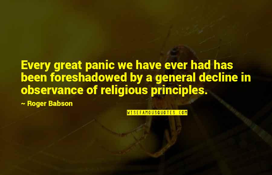 Observance Quotes By Roger Babson: Every great panic we have ever had has